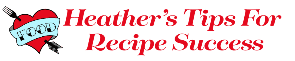 Heather's Tips for Recipe Success